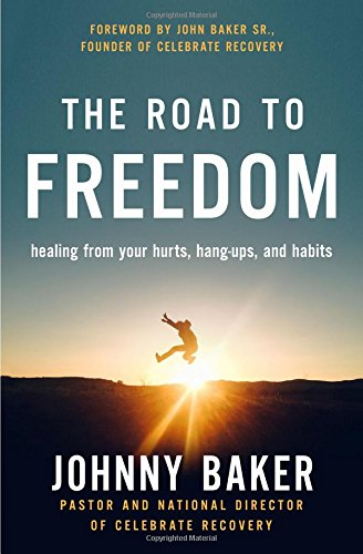 The Road to Freedom: Healing from Your Hurts, Hang-ups, and Habits