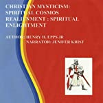 Christian Mysticism: Spiritual Cosmos Realignment: Spiritual Enlightenment | Mr Henry Harrison Epps Jr
