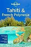Lonely Planet Tahiti & French Polynesia 9th Ed.: 9th Edition