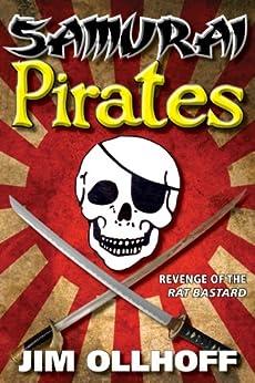 Samurai Pirates: Revenge of the Rat Bastard by [Ollhoff, Jim]