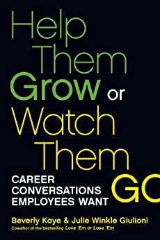 Help Them Grow or Watch Them Go: Career Conversations Employees Want by [Kaye, Beverly, Winkle Giulioni, Julie]