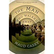 The Man Who Walked Away: A Novel by Maud Casey (2014-12-30)