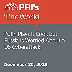 Putin Plays It Cool, but Russia Is Worried About a US Cyberattack