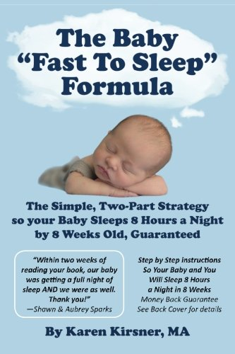 """The Baby """"Fast To Sleep"""" Formula: The Simple, Two-Part Strategy so your Baby Sleeps 8 Hours a Night by 8 Weeks Old, Guaranteed PDF"""