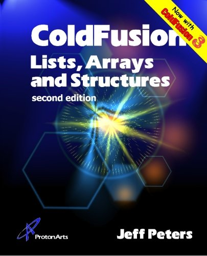 ColdFusion Lists, Arrays & Structures: Second Edition by Proton Arts