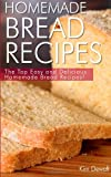 Homemade Bread Recipes: the Top Easy and Delicious Homemade Bread Recipes!, Kim Dewalt, 1494988925
