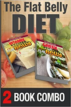 Greek Recipes for a Flat Belly and Vitamix Recipes for a Flat Belly: 2 Book Combo (The Flat Belly Diet)