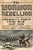 The Mormon Rebellion, David L. Bigler and Will Bagley, 0806143150