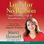 Love for No Reason: 7 Steps to Creating a Life of Unconditional Love | Marci Shimoff,Carol Kline