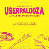 USERPALOOZA - A Field Researcher's Guide: ... because it's easier to design for a customer you understand.