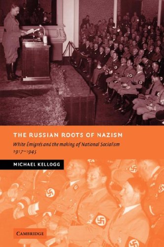 The Russian Roots Of Nazism  White  Migr S And The Making Of National Socialism  1917 1945  New Studies In European History