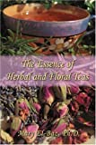 The Essence of Herbal and Floral Teas, Mary El-Baz, 059541026X