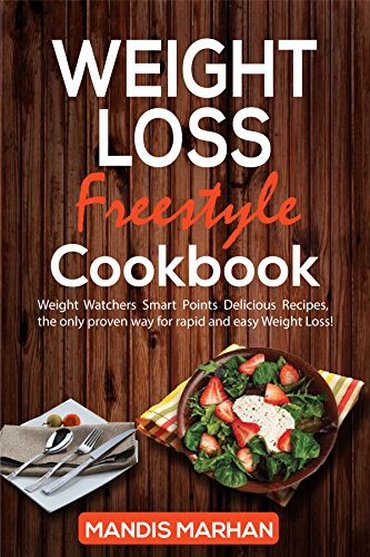 Weight Loss Freestyle Cookbook: The Complete Weight Loss Freestyle Cookbook Full Of Delicious & Healthy Recipes And Tips & Tricks To Reach Your Weight Loss Goals ! by Mandis Marhan