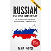RUSSIAN - Learn Russian - In Days, Not Years!: The Secrets To Learning, Russian Phrases, & Speaking Russian (Learning Language, Foreign Langauge)
