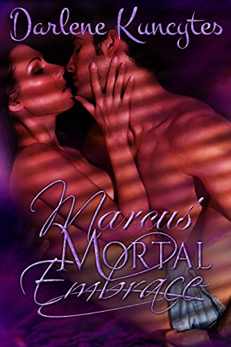 Marcus' Mortal Embrace (Book 3) (The Supernatural Desire Series) by [Kuncytes, Darlene]