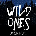 The Wild Ones: A Post-Apocalyptic Zombie Thriller | Jack Hunt