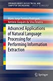 Advanced Applications of Natural Language Processing for Performing Information Extraction, Rodrigues, Mário Jorge Ferreira and Teixeira, António Joaquim da Silva, 3319155628