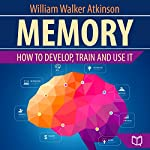 Memory: How to Develop, Train, and Use It | William Walker Atkinson