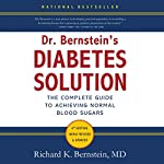 Dr. Bernstein's Diabetes Solution: The Complete Guide to Achieving Normal Blood Sugars | Richard K. Bernstein