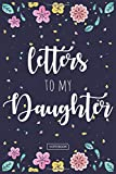 Letters To My Daughter Notebook: Blank Lined 6 x 9