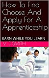 How  To  Find  Choose  And   Apply For A Apprenticeship : EARN WHILE YOU LEARN