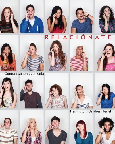 Relacionate: Comunicacion avanzada 1st (first) Edition by Harrington, Stasie, Hertel, Tammy Jandrey published by Cengage Learning (2013) pdf