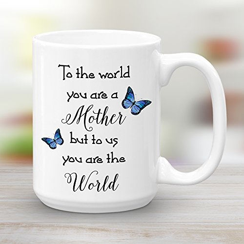 To the world you are a Mother but to us you are the World Coffee Mug gift for mom, 15oz