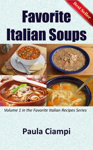 Favorite Italian Soups: Volume 1 in the Favorite Italian Recipe Series (Favorite Italian Recipes)