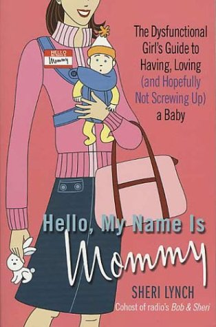 Download Hello, My Name Is Mommy : The Dysfunctional Girl's Guide to Having, Loving (and Hopefully Not Screwing Up) a Baby ebook