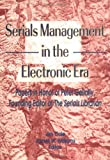 Serials Management in the Electronic Era : Papers in Honor of Peter Gellatly, Founding Editor of The Serials Librarian, Jim Cole, James W Williams, 0789000210