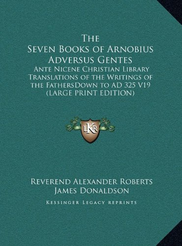 The Seven Books of Arnobius Adversus Gentes: Ante Nicene Christian Library Translations of the Writings of the Fathersdown to Ad 325 V19 ebook
