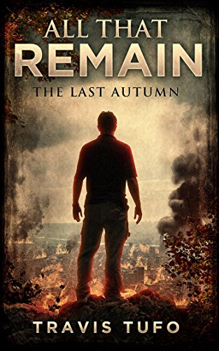 All That Remain:  The Last Autumn by [Tufo,Travis]