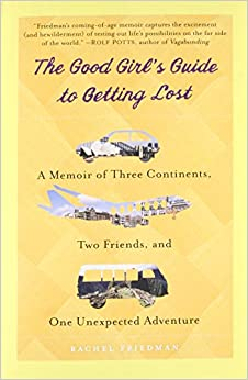 Book The Good Girl's Guide to Getting Lost: A Memoir of Three Continents, Two Friends, and One Unexpected Adventure