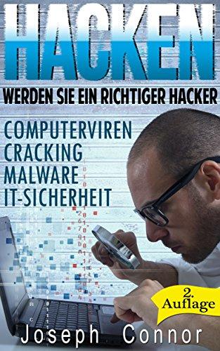 Hacken: Werden Sie ein richtiger Hacker - Computerviren, Cracking, Malware, IT-Sicherheit - 2. Auflage (Cybercrime, Computer hacken, How to Hack, Hacker, ... Netzwerksicherheit, Hacking)