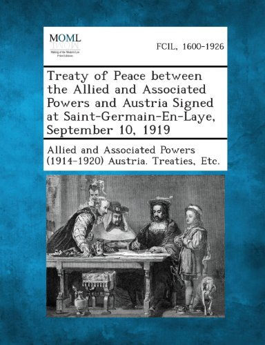 Treaty of Peace between the Allied and Associated Powers and Austria Signed at Saint-Germain-En-Laye, September 10, 1919