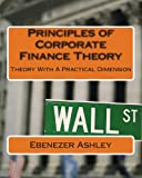 Principles of Corporate Finance Theory, Ebenezer Ashley, 1481817426
