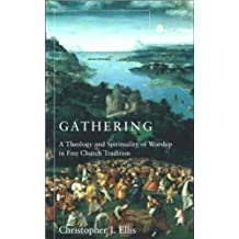 Gathering: Spirituality and Theology in Free Church Worship