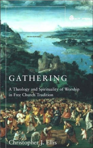 Gathering: A Spirituality And Theology of Worship in Free Church Tradition