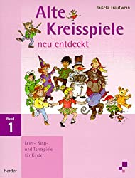 Alte Kreisspiele neu entdeckt, Bd.1, Leier-, Sing- und Tanzspiele für Kinder