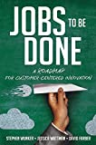 Jobs to Be Done: A Roadmap for Customer-Centered