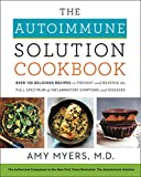#7: The Autoimmune Solution Cookbook: Over 150 Delicious Recipes to Prevent and Reverse the Full Spectrum of Inflammatory Symptoms and Diseases