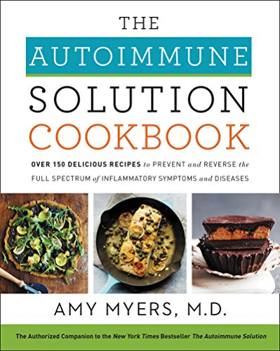 - The Autoimmune Solution Cookbook: Over 150 Delicious Recipes to Prevent and Reverse the Full Spectrum of Inflammatory Symptoms and Diseases