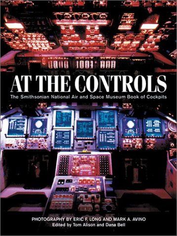 National Air Space Museum - At the Controls: The Smithsonian National Air and Space Museum Book of Cockpits