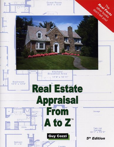 Real Estate Appraisal from A to Z: Real Estate Appraiser, Homeowner, Home Buyer and Seller Survival Kit Series (Real Est