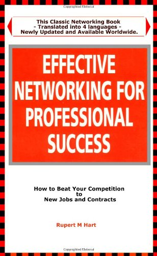 Effective Networking for Professional Success: How to Beat your Competition to New Jobs and Contracts ebook