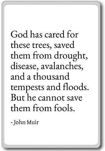 God has cared for these trees, saved them from dr... - John Muir - quotes fridge magnet, White