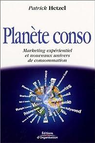 Planete conso marketing experientiel et nouveaux univers de conso par Patrick Hetzel