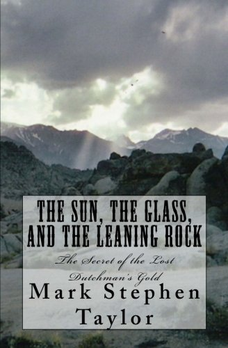 Read Online The Sun, The Glass, and The Leaning Rock: The Secret of the Lost Dutchman's Gold PDF