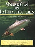 img - for Morris & Chan on Fly Fishing Trout Lakes book / textbook / text book