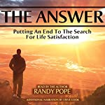 The Answer: Putting an End to the Search for Life Satisfaction | Randy Pope